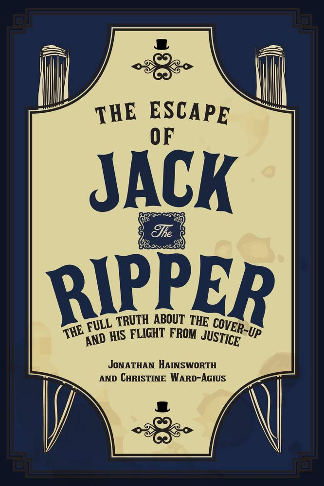 Book cover Escape of Jack The Ripper The Full Truth About the Cover-Up and his flight from justice cover